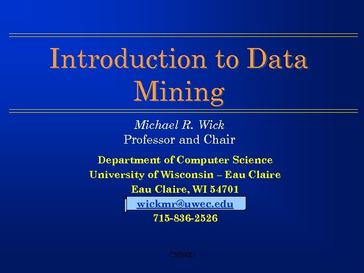 Introduction to Data Mining Michael R. Wick Professor and Chair Department of Computer Science