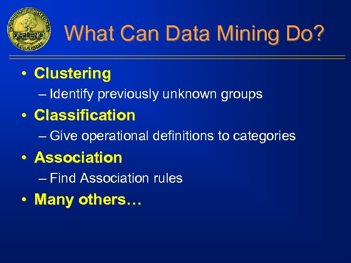 What Can Data Mining Do? • Clustering – Identify previously unknown groups • Classification