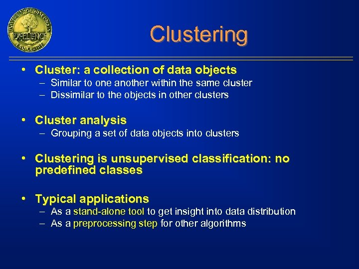 Clustering • Cluster: a collection of data objects – Similar to one another within