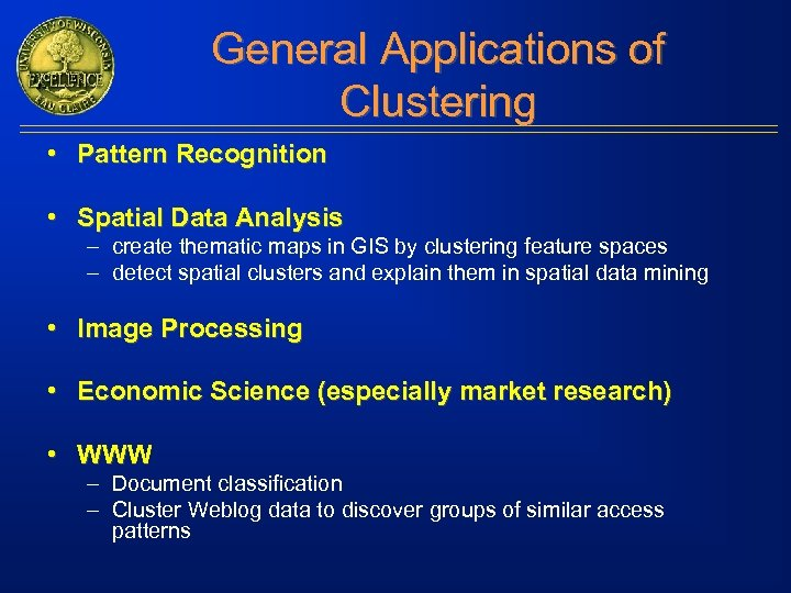 General Applications of Clustering • Pattern Recognition • Spatial Data Analysis – create thematic