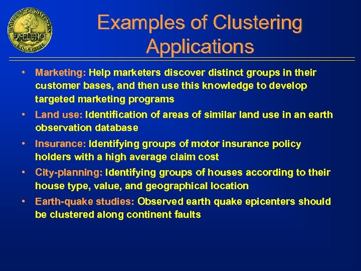 Examples of Clustering Applications • Marketing: Help marketers discover distinct groups in their customer