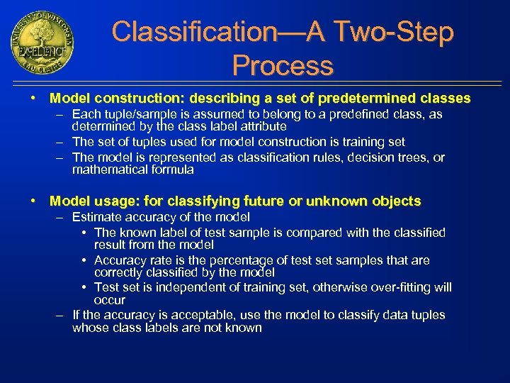 Classification—A Two-Step Process • Model construction: describing a set of predetermined classes – Each