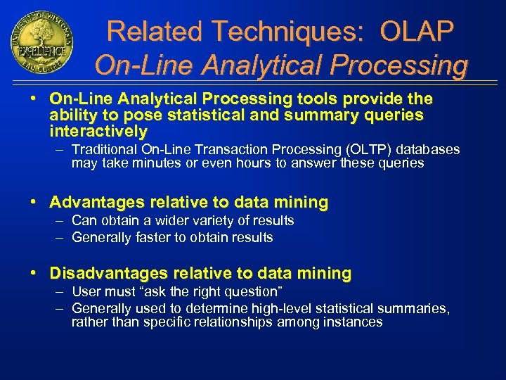Related Techniques: OLAP On-Line Analytical Processing • On-Line Analytical Processing tools provide the ability