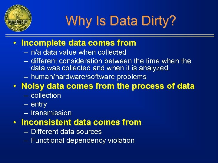 Why Is Data Dirty? • Incomplete data comes from – n/a data value when