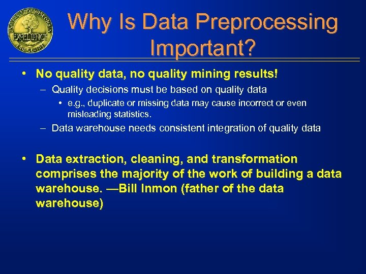 Why Is Data Preprocessing Important? • No quality data, no quality mining results! –