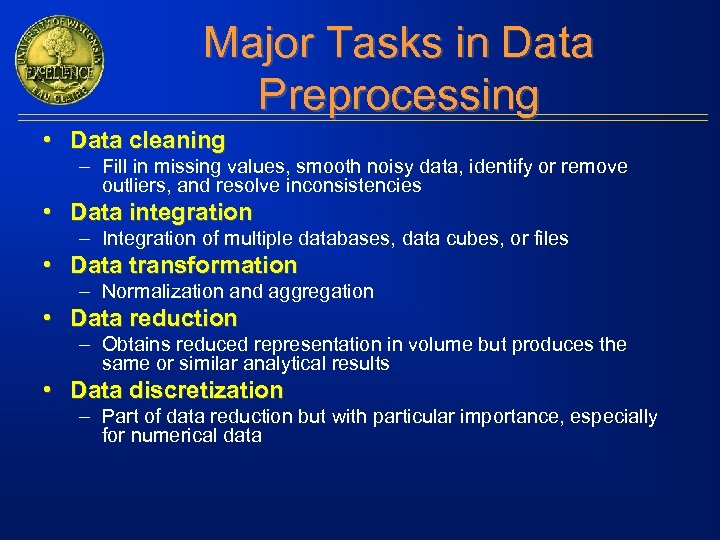 Major Tasks in Data Preprocessing • Data cleaning – Fill in missing values, smooth