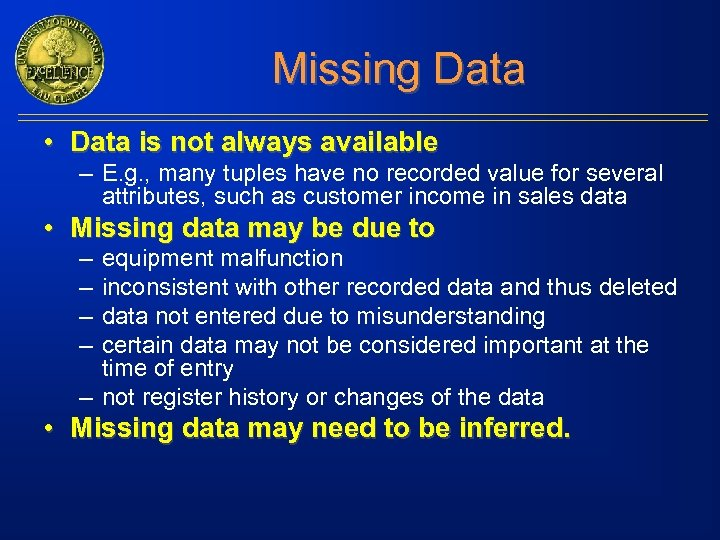 Missing Data • Data is not always available – E. g. , many tuples