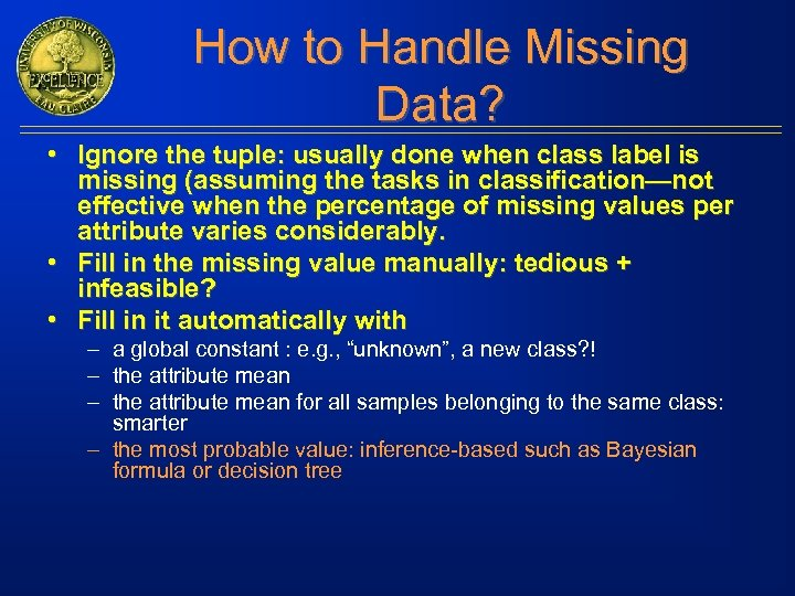 How to Handle Missing Data? • Ignore the tuple: usually done when class label