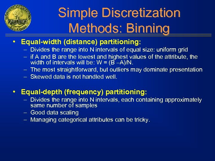Simple Discretization Methods: Binning • Equal-width (distance) partitioning: – Divides the range into N