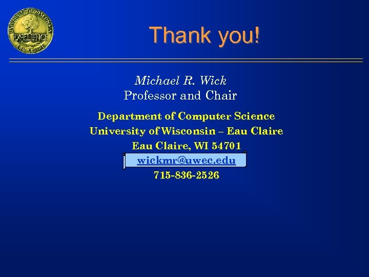 Thank you! Michael R. Wick Professor and Chair Department of Computer Science University of