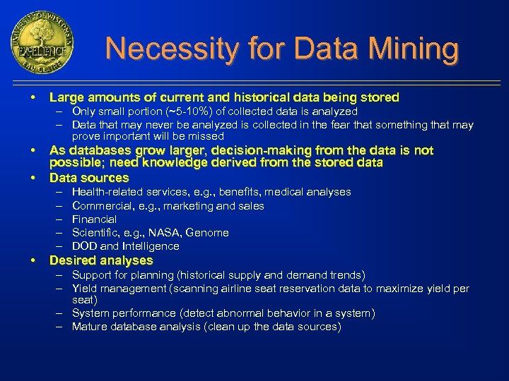 Necessity for Data Mining • Large amounts of current and historical data being stored