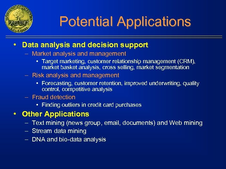 Potential Applications • Data analysis and decision support – Market analysis and management •