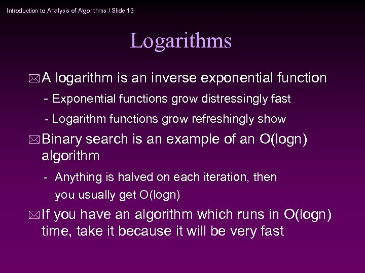 Introduction to Analysis of Algorithms / Slide 13 Logarithms *A logarithm is an inverse