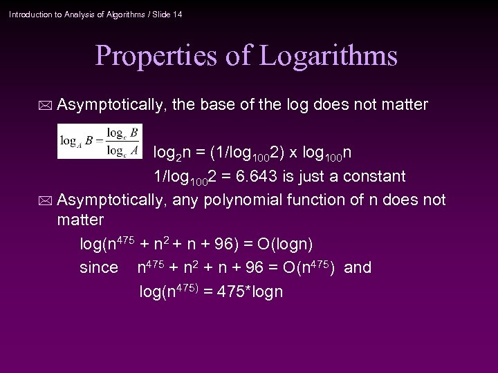 Introduction to Analysis of Algorithms / Slide 14 Properties of Logarithms * Asymptotically, the