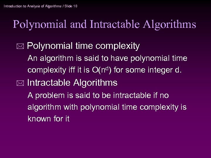 Introduction to Analysis of Algorithms / Slide 18 Polynomial and Intractable Algorithms * Polynomial
