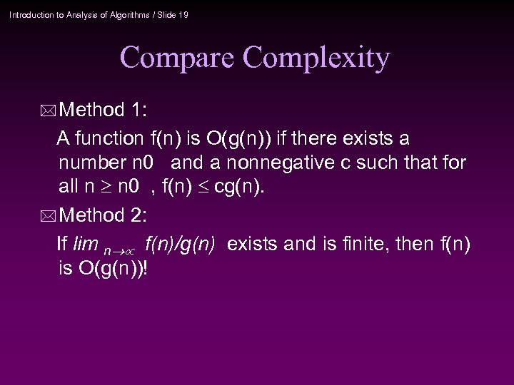 Introduction to Analysis of Algorithms / Slide 19 Compare Complexity * Method 1: A