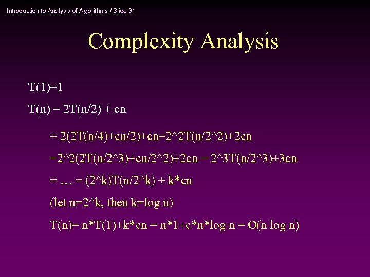 Introduction to Analysis of Algorithms / Slide 31 Complexity Analysis T(1)=1 T(n) = 2