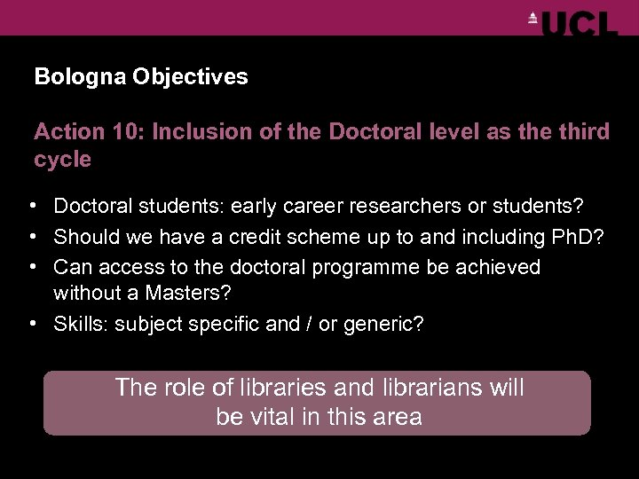 Bologna Objectives Action 10: Inclusion of the Doctoral level as the third cycle •