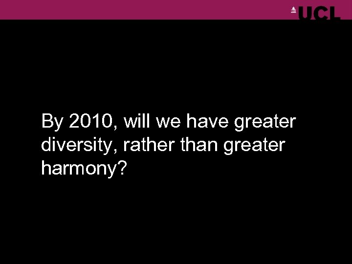By 2010, will we have greater diversity, rather than greater harmony?