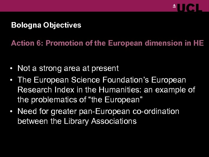 Bologna Objectives Action 6: Promotion of the European dimension in HE • Not a