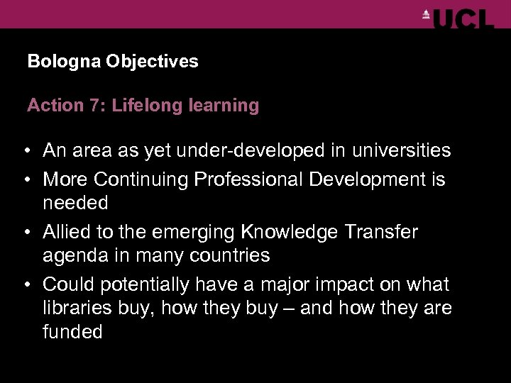 Bologna Objectives Action 7: Lifelong learning • An area as yet under-developed in universities