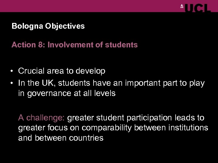 Bologna Objectives Action 8: Involvement of students • Crucial area to develop • In
