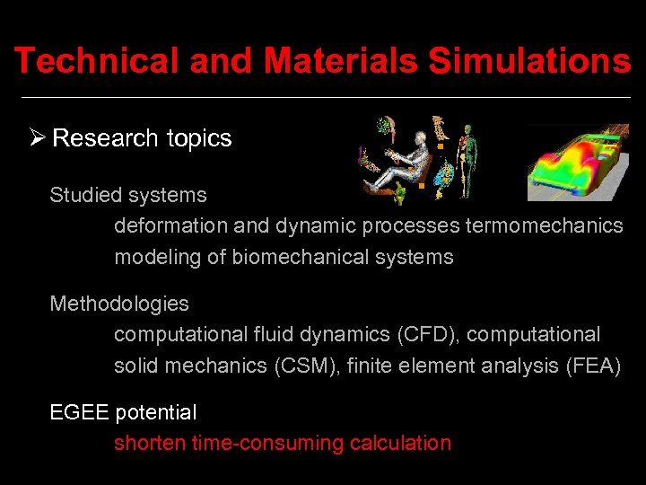 Technical and Materials Simulations Ø Research topics Studied systems deformation and dynamic processes termomechanics