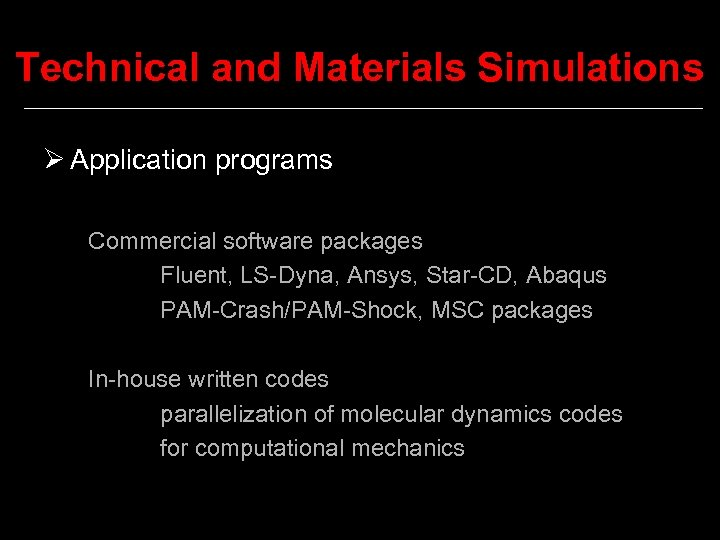 Technical and Materials Simulations Ø Application programs Commercial software packages Fluent, LS-Dyna, Ansys, Star-CD,