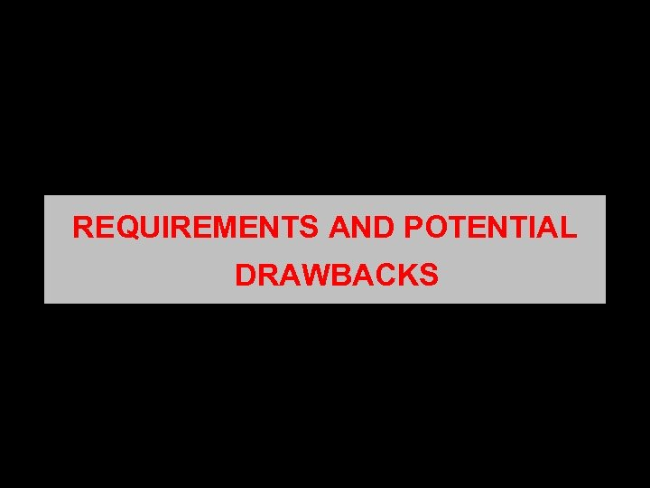 REQUIREMENTS AND POTENTIAL DRAWBACKS