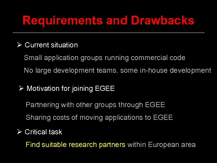 Requirements and Drawbacks Ø Current situation Small application groups running commercial code No large