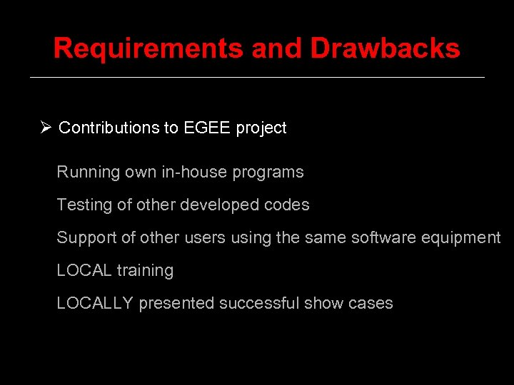 Requirements and Drawbacks Ø Contributions to EGEE project Running own in-house programs Testing of