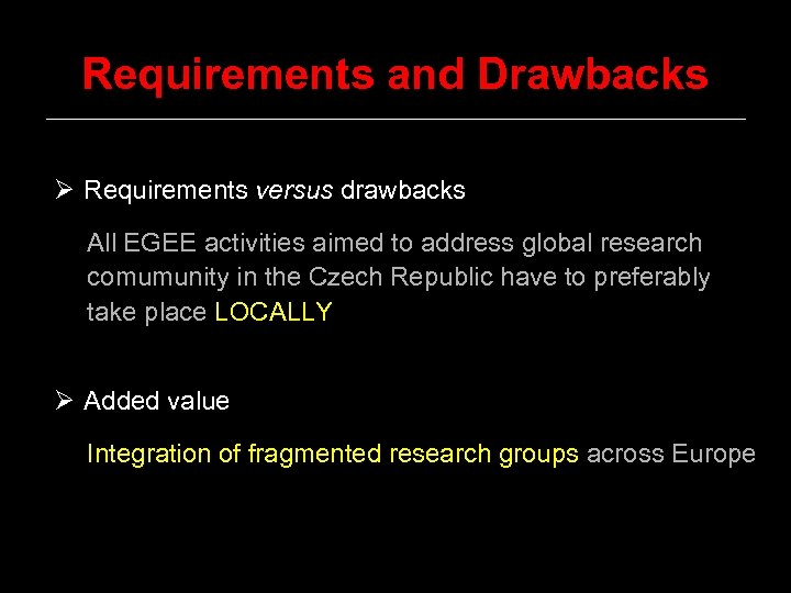 Requirements and Drawbacks Ø Requirements versus drawbacks All EGEE activities aimed to address global