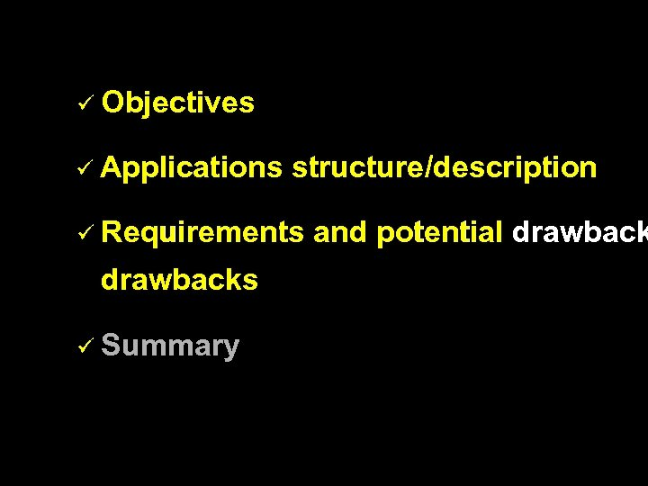 ü Objectives ü Applications structure/description ü Requirements drawbacks ü Summary and potential drawback