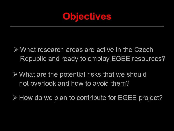 Objectives Ø What research areas are active in the Czech Republic and ready to