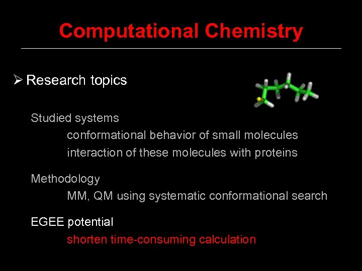 Computational Chemistry Ø Research topics Studied systems conformational behavior of small molecules interaction of