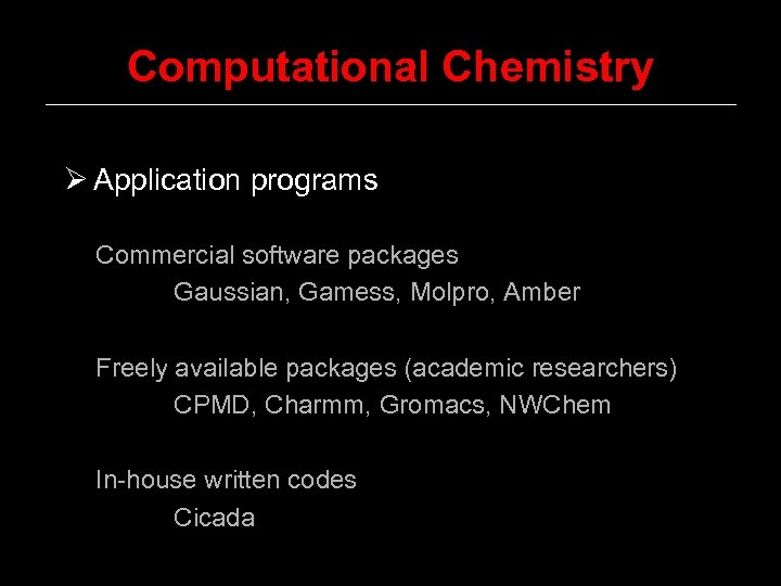 Computational Chemistry Ø Application programs Commercial software packages Gaussian, Gamess, Molpro, Amber Freely available