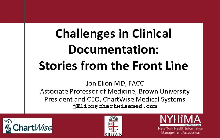 Challenges in Clinical Documentation: Stories from the Front Line Jon Elion MD, FACC Associate