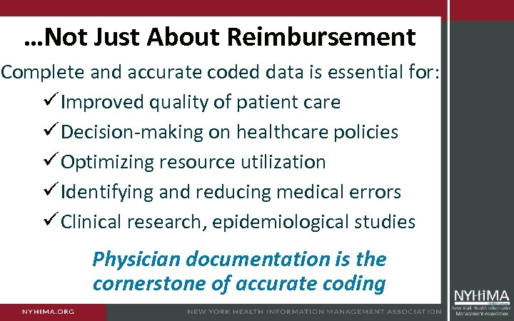 …Not Just About Reimbursement Complete and accurate coded data is essential for: ü Improved