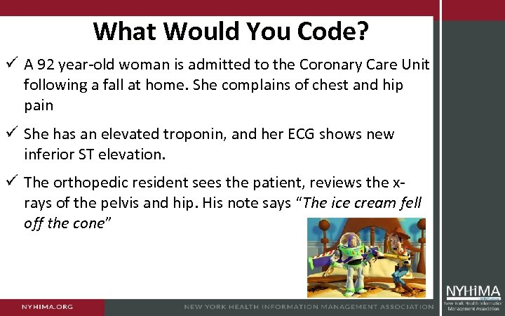 What Would You Code? ü A 92 year-old woman is admitted to the Coronary
