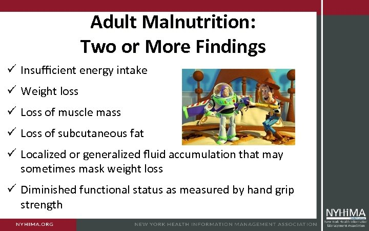 Adult Malnutrition: Two or More Findings ü Insufficient energy intake ü Weight loss ü