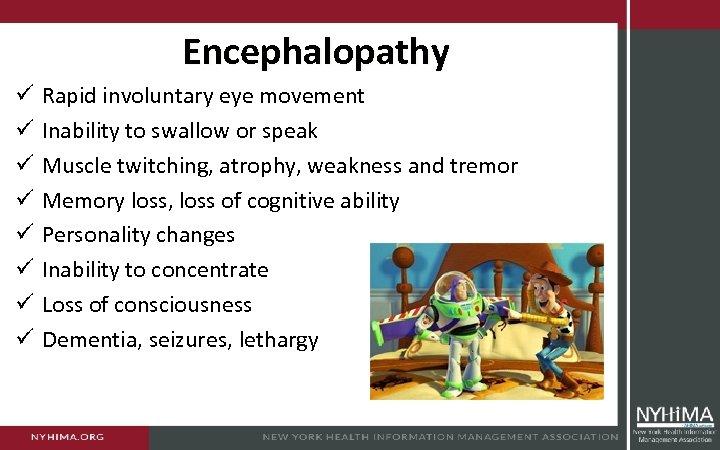 Encephalopathy ü ü ü ü Rapid involuntary eye movement Inability to swallow or speak