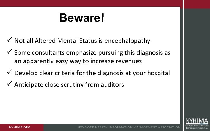 Beware! ü Not all Altered Mental Status is encephalopathy ü Some consultants emphasize pursuing
