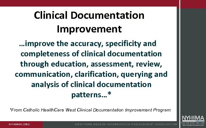 Clinical Documentation Improvement …improve the accuracy, specificity and completeness of clinical documentation through education,