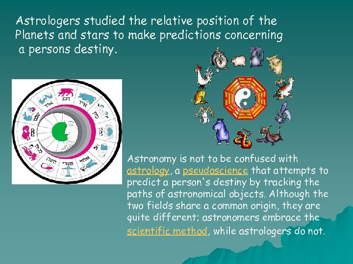 Astrologers studied the relative position of the Planets and stars to make predictions concerning