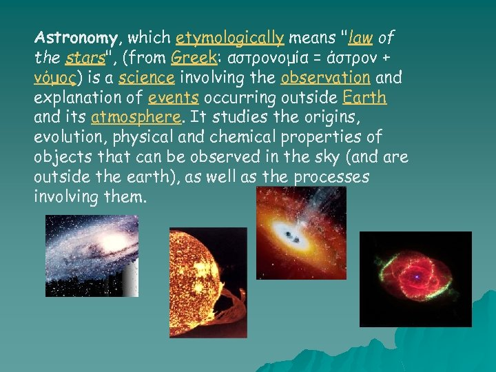 Astronomy, which etymologically means