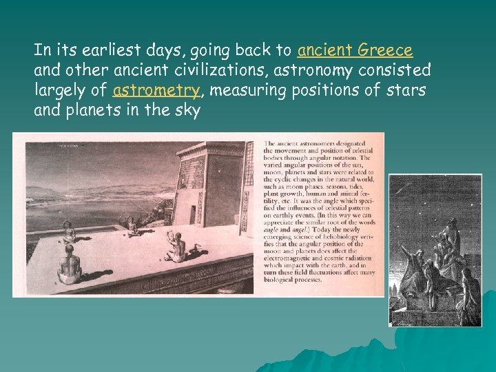 In its earliest days, going back to ancient Greece and other ancient civilizations, astronomy