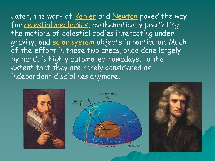 Later, the work of Kepler and Newton paved the way for celestial mechanics, mathematically