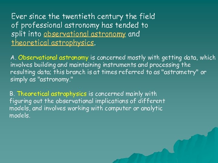 Ever since the twentieth century the field of professional astronomy has tended to split