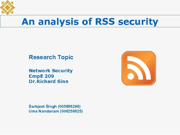 An analysis of RSS security Research Topic Network Security Cmp. E 209 Dr. Richard