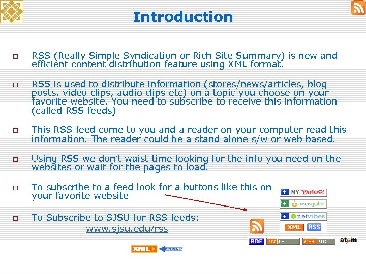 Introduction o o RSS (Really Simple Syndication or Rich Site Summary) is new and